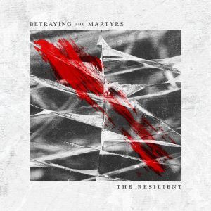 Betraying The Martyrs - The Resilient