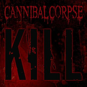 Cannibal Corpse - Kill