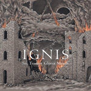 Ignis - Sic Transit Gloria Mundi